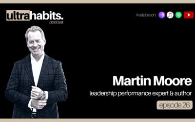 No bullshit leadership from the mentor to CEOs – Martin Moore | episode 26 recap